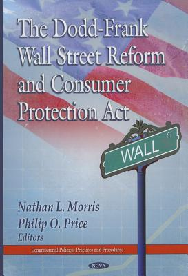 The Dodd-Frank Wall Street Reform and Consumer Protection Act By Morris, Nathan L. (EDT)/ Price, Philip O. (EDT)